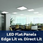 What is the difference between Direct Lit and Edge Lit LED Flat Panels?